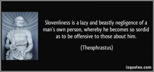 Slovenliness is a lazy and beastly negligence of a man's own person ...