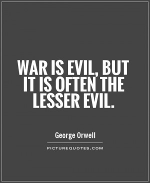 War is evil, but it is often the lesser evil Picture Quote #1