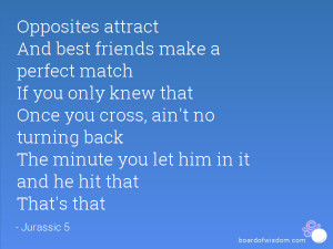 Opposites attract And best friends make a perfect match If you only ...