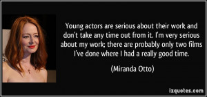 Young actors are serious about their work and don't take any time out ...