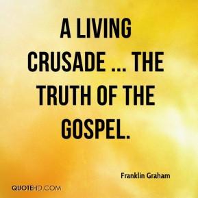 Franklin Graham - A living crusade ... the truth of the gospel.