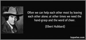 we can help each other most by leaving each other alone; at other ...
