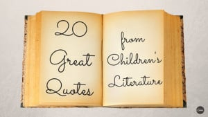 20 children's book quotes adults should never forget
