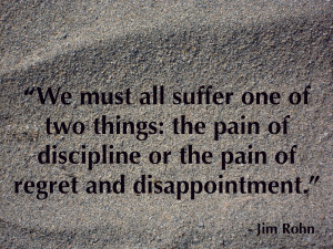 ... Suffer The Pain Of Discipline Or The Pain Of Regret And Disappointment