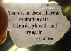 ... doesn't have an expiration date. Take a deep breath, and try again