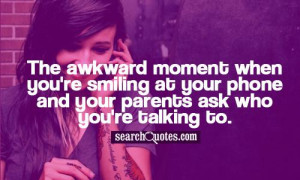 The awkward moment when you're smiling at your phone and your parents ...