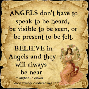 ... feltBELIEVE in Angels and they will always be near. ~ Author unknown