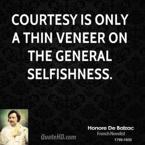 Courtesy is only a thin veneer on the general selfishness.