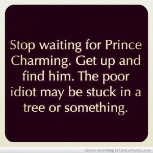 ... up and find him, life, love, pretty, prince charming, quote, quotes