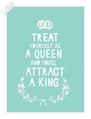 Treat yourself as a queen quote