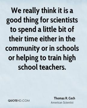 Thomas R. Cech - We really think it is a good thing for scientists to ...