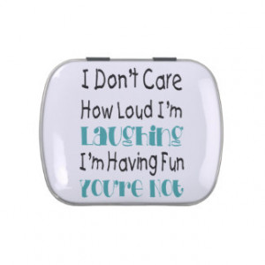 Don't Care How Loud I'm Laughing - Funny Quote Jelly Belly Candy Tin
