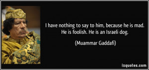 have nothing to say to him, because he is mad. He is foolish. He is ...