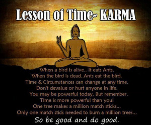 ... constantly transforming...Be good and do good. Lesson of Time-Karma