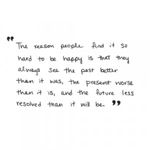 The reason people find it so hard to be happy.