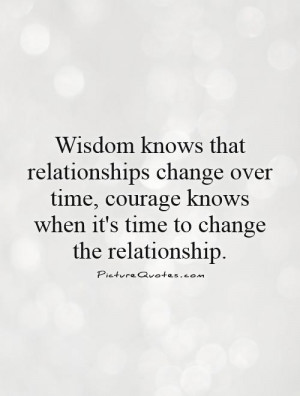 relationships change over time, courage knows when it's time to change ...