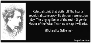 Celestial spirit that doth roll The heart's sepulchral stone away, Be ...