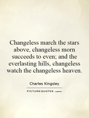 ... hills, changeless watch the changeless heaven Picture Quote #1