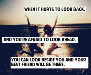 look back, and you're scared to look ahead, you can look beside you ...