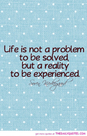life-is-not-problem-to-be-solved-quote-pic-good-sayings-quotes ...