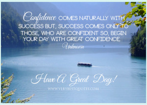 Have A great day quotes, begin your day with confidence quotes ...