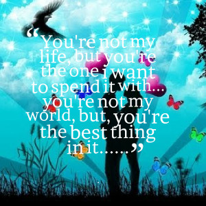 You Are The Best Thing In My Life Quotes Quotes picture: you're not my