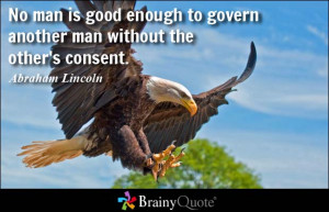 No man is good enough to govern another man without the other's ...