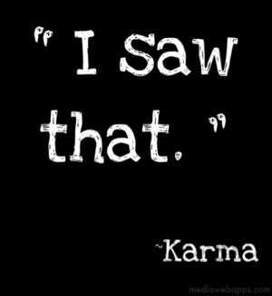 saw that.~Karma Source: http://www.MediaWebApps.com