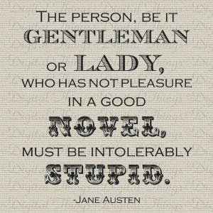 Jane Austen Quote Pride and Prejudice No Pleasure in a Good Novel ...