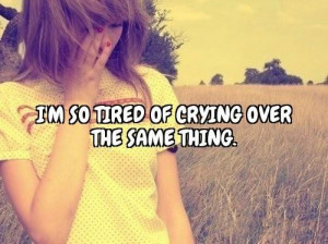 sad quotes and sayings i m so tired of crying over the same thing