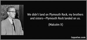 land on Plymouth Rock, my brothers and sisters—Plymouth Rock landed ...