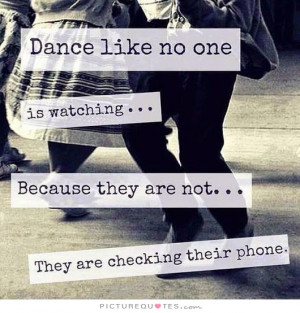 ... Not... They Are Checking Their Phone Quote | Picture Quotes & Sayings