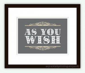 ... You Wish 5x7 Print Princess Bride Quote by AsYouWishPrinting, $12.00