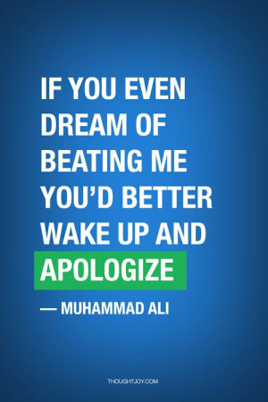 """better wake up and apologize"""" — Muhammad Ali #quote #quotes ..."""