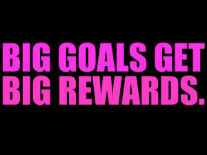 http://www.pics22.com/big-goals-get-big-rewards-confidence-quote/