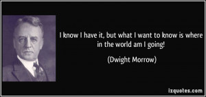 quote-i-know-i-have-it-but-what-i-want-to-know-is-where-in-the-world ...