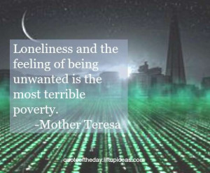 loneliness-feeling-being-unwanted-most-terrible-poverty-mother-teresa ...