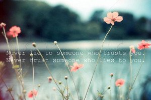 ... trusts you and never trust someone that lies to you. – Advice Quote