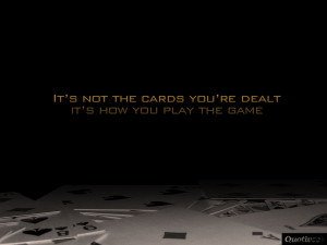 ... 0003_It's not the cards you're dealt it's how you play the game