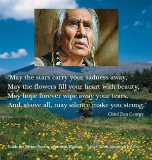 Quote chief dan George.