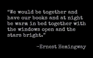We would be together and have our books and at night be warm in bed ...