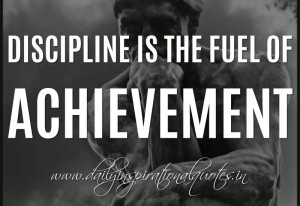 Discipline is the fuel of achievement. ~ Anonymous ( Success Quotes )