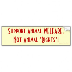 support_animal_welfare_not_animal_rights_bumper_sticker ...