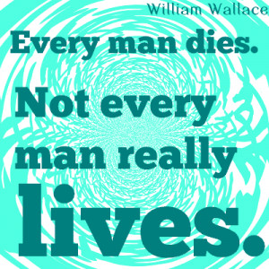 william wallace quotes every man dies