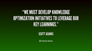 ... knowledge optimization initiatives to leverage our key learnings