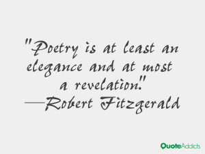 robert fitzgerald quotes poetry is at least an elegance and at most a ...