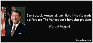 ... difference. The Marines don't have that problem. - Ronald Reagan