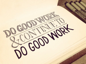 Do Good Work and Continue to Do Good Work