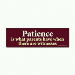 Patience..what patience!!!!