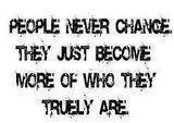 ... never-change-they-just-become-more-of-who-they-truely-are-change-quote